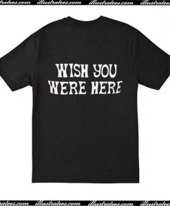 Wish You wee Here Back T-Shirt