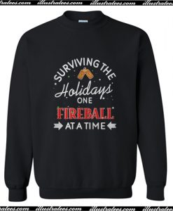 Surviving the holidays one Fireball at a time Sweatshirt