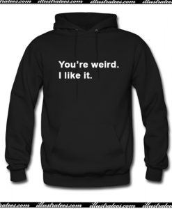 You're weird I like it Hoodie