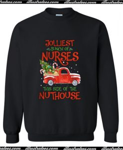 A bunch of a Nurses this side of the Nuthouse Christmas Sweatshirt