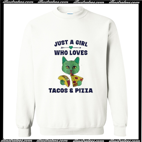 Just a Girl Who Loves Tacos and Pizza Sweatshirt