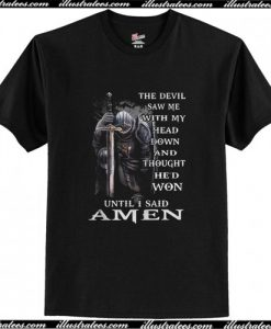 The Devil Saw Me With My Head Down T Shirt