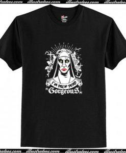 The Nun I'm drop dead gorgeous T Shirt