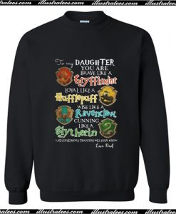 To my daughter you are brave like a Gryffindor Sweatshirt