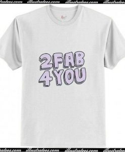 2 Fab For You T-Shirt Ap
