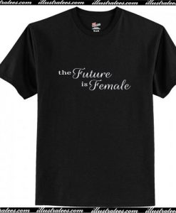 The Future is Female T-Shirt Ap