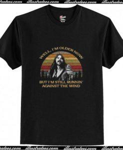 Well I'm Older Now But I'm Still Runnin' Against The Wind Trending T-Shirt Ap