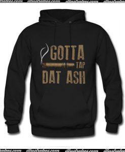Smoking gotta tap dat ash Hoodie Ap