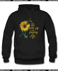 Sunflower I will choose to find joy in the journey Hoodie Ap
