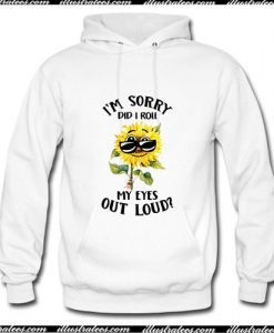 Sunflower I'm sorry did I roll my eyes Hoodie Ap