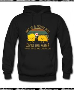 Tacos she is a good girl loves her mama loves Hoodie Ap