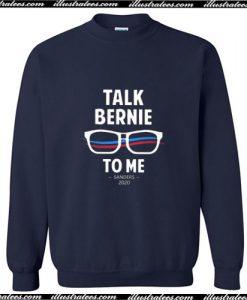Talk Bernie to Me Sanders 2020 Sweatshirt Ap