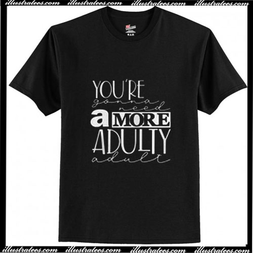 You are a more adulty T-Shirt Ap