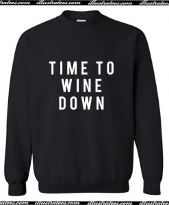 Time To Wine Down Sweatshirt AI