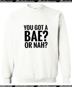You Got A Bae or Nah Sweatshirt AI