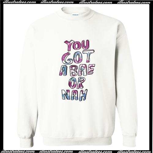 You Got a Bae or Nah White Sweatshirt AI