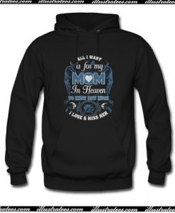 All I Want Is For My Mom In Heaven Hoodie AI