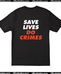 Save Lives Do Crimes T-Shirt Back AI