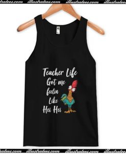 Teacher Life got me feelin like Hei Hei Tank Top AI