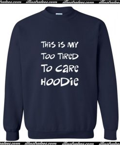 This Is My Too Tired To Care Sweatshirt AI