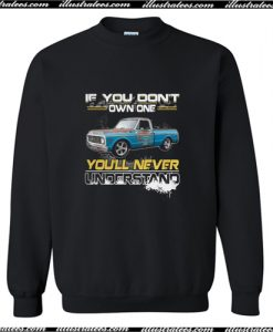 Truck if you don't own one you'll never understand Sweatshirt AI