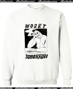 Worry Tomorrow Sweatshirt AI