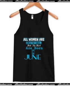 All Women Are Equal But Legends Are Born in June Tank Top AI