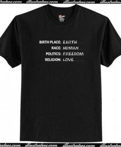 Birthplace Earth Race Human Politics Freedom Religion Love T Shirt AI
