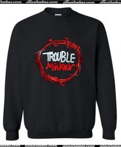Trouble Maker Sweatshirt AI