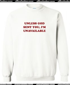 Unless God sent you i'm unavailable Sweatshirt AI