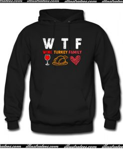 WTF Wine Turkey Family Thanksgiving Hoodie AI