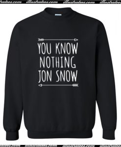 You Know Nothing Jon Snow Sweatshirt AI