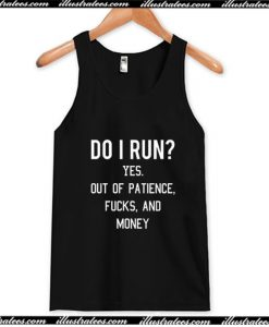 Do I Run Yes Out Of Patience Tank Top AI