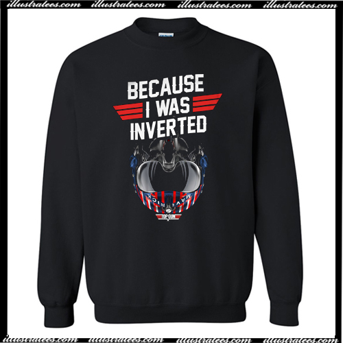 Top Gun Because I Was Inverted Sweatshirt AI