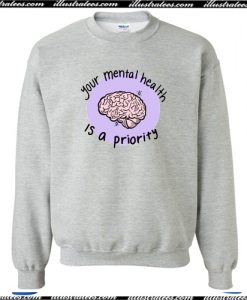 Your Mental Health Is A Priority Crewneck Sweatshirt AI