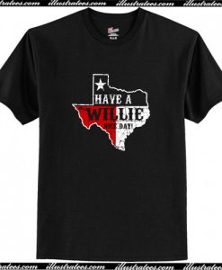 Texas Willie Nelson Have A Willie Nice Day T-Shirt AI