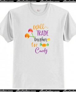 Will Trade Brother for Candy T-Shirt AI
