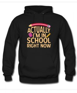 Actually I'm In School Right Now Hoodie AI