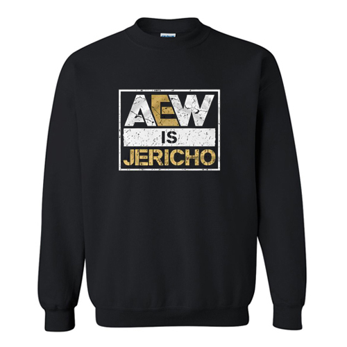 Aew is Jericho Sweatshirt AI