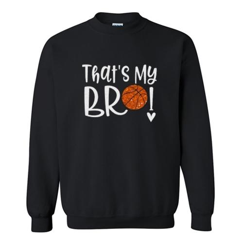 Thats My Bro Basketball Trending Sweatshirt AI