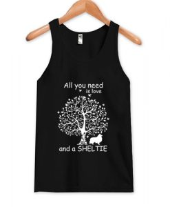 All You Need Is Love And A Sheltie Tank Top AI