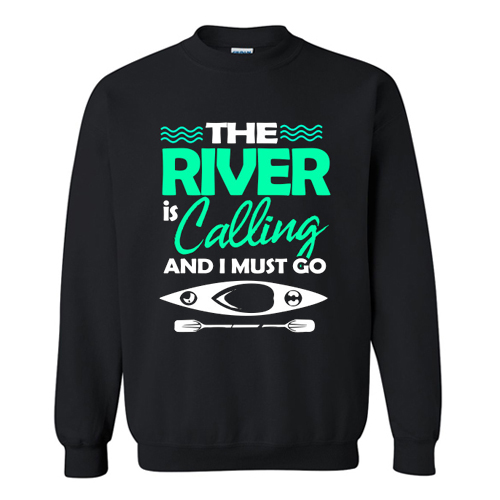 The River Is Calling And I Must Go Sweatshirt AI