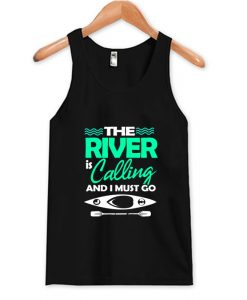 The River Is Calling And I Must Go Tank Top AI