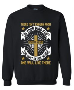 There Isn't Enough Room In Your Mind For Both Worry And Faith Sweatshirt AI