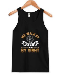 We Walk By Faith Not By Sight Tank Top AI