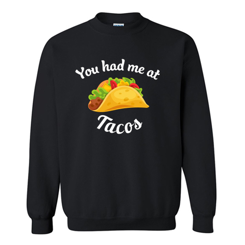 You Had Me At Tacos Sweatshirt AI