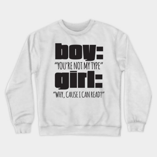 Boy You're Not My Type Girl Why Cause I Can Read Crewneck Sweatshirt AI