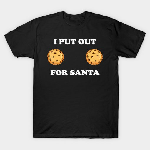 I Put Out For Santa Cookie Boobs Funny T-Shirt AI