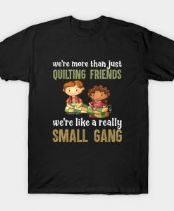 Were More Than Just Quilting Friends Sewing T Shirt AI