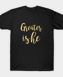 Greater is he T-Shirt AI